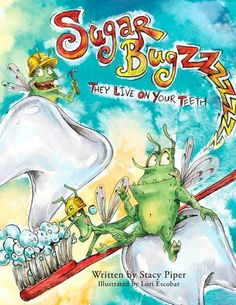 Sugar Bugs-The Children's Book about Brushing Teeth written by Stacy Piper. These funny and mischievous critters may be out to cause trouble but they help kids learn how to take care of their teeth. Available for purchase at Made in Chico  madeinchicostore.com