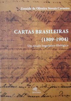 Cartas brasileiras (1809-1904) : um estudo linguístico-filológico / Zenaide de Oliveira Novais Carneiro Publicación Feira de Santana : UEFS Editora, 2016