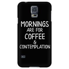 Mornings Are For Coffee And Contemplation Smart Phone Case for Women Men Kids