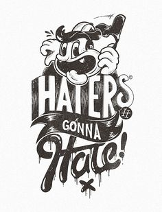"""haters gonna hate"" illustration by Marko Purac Typography Letters, Typography Poster, Typography Design, Art Design, Logo Design, Type Design, Character Illustration, Illustration Art, 1930s Cartoons"