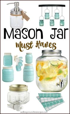 A great collection of Mason Jar MUST HAVES for my house and yours from Walking on Sunshine Recipes.