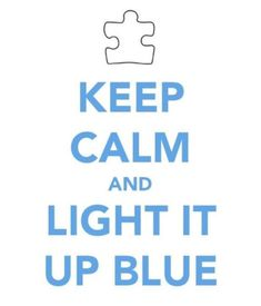 April 2nd is Austim Awarness Day.  For our family, it's everyday.  Light it Up Blue for those families that live eat and breathe autism 24/7.