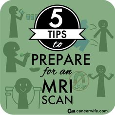 5 Tips to Prepare for an MRI Scan   How to make the MRI scan as stress-free as possible. http://cancerwife.com/content/5-tips-prepare-mri-scan