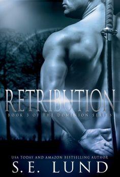 Retribution (The Dominion Series Book 3) by S. E. Lund http://www.amazon.com/dp/B00AM5Z2XI/ref=cm_sw_r_pi_dp_wtZ2wb0HA92ZB