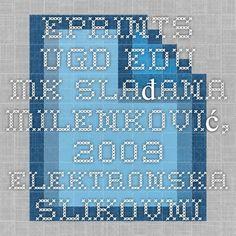 eprints.ugd.edu.mk Slađana Milenković, 2009. Elektronska slikovnica u razvoju govora deteta predškolskog uzrasta (U tekstu dat primer prezentacije koju sam napravila tokom studiranja)