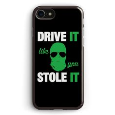 Drive It Like You Stole It Apple iPhone 7 Case Cover ISVH394