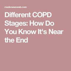 Different COPD Stages: How Do You Know It's Near the End