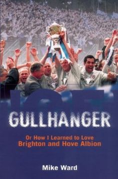 Gullhanger - Or How I Learned To Love Brighton & Hove Albion:Amazon:Kindle Store