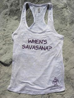 "I'm not going to lie.. this has definitely crossed my mind in a class or two! haha ""When's savasana"" yoga tank"