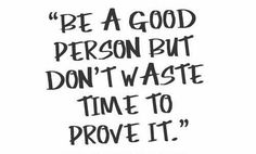 You've got nothing to prove.