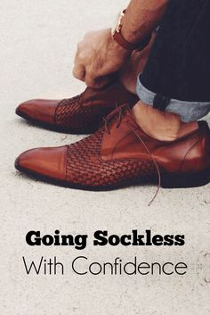 Learn to Go sockless with confidence ! Cause going sans socks is the new cool !