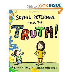 Sophie Peterman Tells the Truth!  This is a funny book for kids and adults about a little girl who is trying to deny her love for her little brother.