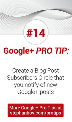 #stephanhovprotip | Google+ Pro Tip #14: Create a Blog Post Subscribers circle that you notify of new Google+ posts. Get more Pro Tips at stephanhov.com/protips