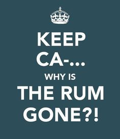 Why is the rum gone?!
