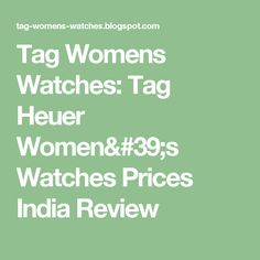 Tag Womens Watches: Tag Heuer Women's Watches Prices India Review