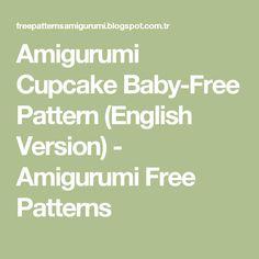 Amigurumi Cupcake Baby-Free Pattern (English Version) - Amigurumi Free Patterns