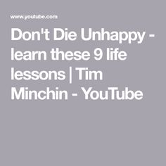 Don't Die Unhappy - learn these 9 life lessons  | Tim Minchin - YouTube