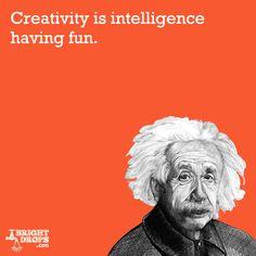 """Creativity is intelligence having fun."" -Albert Einstein Talking about balance of the brain."