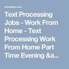 Text Processing Jobs - Work From Home - Text Processing Work From Home Part Time  Evening & Weekend