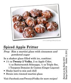 Spiced Apple Fritter #Cocktail #Recipe Prep: Rim a martini glass with cinnamon and powdered sugar In a shaker filled with ice, combine: 1.5 oz Twenty 2 Vodka 2 oz Apple Cider 1/2 oz Butterscotch Schnapps 1/2 oz Triple Sec 1 teaspoon Domaine de Canton (ginger liqueur) Shake hard to mix and chill Strain into prepped martini glass #Vodka #AppleCider #ButterscotchShcnapps #TripeSec #DomainedCanton #MartiniGlass #Maine