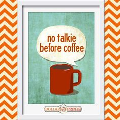 for some folks. No nothing before coffee, right?