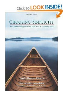 Choosing Simplicity: Real People Finding Peace and Fulfillment in a Complex World: Linda Breen Pierce: 9780967206714: Amazon.com: Books