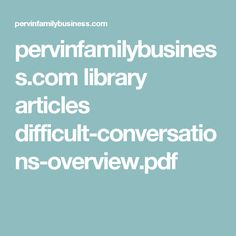 pervinfamilybusiness.com library articles difficult-conversations-overview.pdf Difficult Conversations, Articles, Pdf
