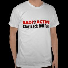 I should have had this shirt all the times I had to ingest RAI during my thyroid cancer treatment lol