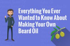 Making your own beard oil recipe isn't science. Neither is making beard oil from scratch. This is the most comprehensive diy guide - complete with pictures!