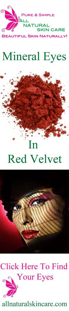 Be A Little Mysterious in RED VELVET Mineral Eyes! CLICK HERE...  http://shop.allnaturalskincare.com/Eye-Shadow_c13.htm