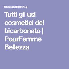 Tutti gli usi cosmetici del bicarbonato | PourFemme Bellezza