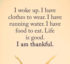 Thankful Quotes, Foods To Eat, Wake Me Up, Life Is Good, Life Is Beautiful, Gratitude Quotes, Thank You Quotes