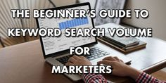The Beginner's Guide to Keyword Search Volume for Marketers