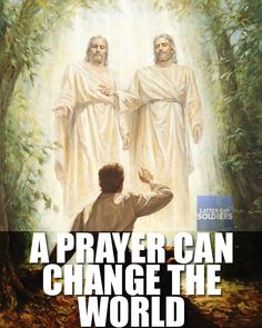 """•What happened with one prayer in the spring of 1820 changed the world. If you'll believe in God and humbly seek guidance from heaven """"with a sincere heart, with real intent, having faith in Christ"""" (Moroni 10:4), your life can change forever too! •Like Joseph Smith http://facebook.com/217921178254609 who """"on the morning of a beautiful, clear day"""" went into a grove of trees to pray (JS-H 1:14), may we also follow scriptural counsel to """"ask of God… in faith, nothing wavering"""" (James 1:5-6)."""