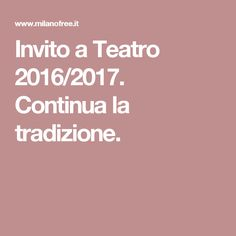 Invito a Teatro 2016/2017. Continua la tradizione.