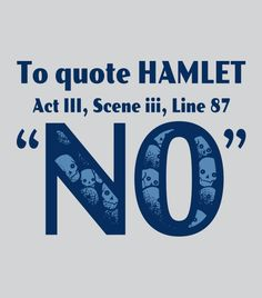 """To quote Hamlet.  Act III, Scene ii, Line 87 - """"NO""""  Funny, nerdy tees for men and women."""