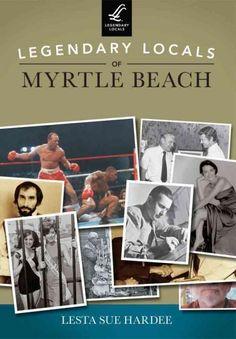 Legendary Locals of Myrtle Beach, South Carolina