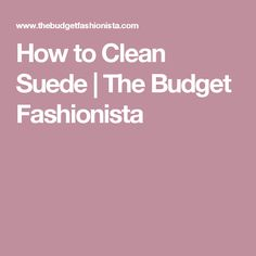 How to Clean Suede | The Budget Fashionista