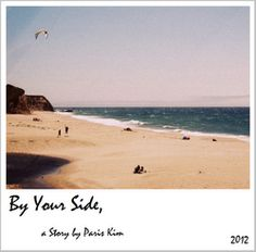 "NEW STORY IS FINISHED. ""By Your Side"" by Paris Kim CHECK IT OUT PLEASE ♥"