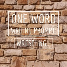 One Word Writing Prompt: Wrestling. Write for fifteen minutes or more.