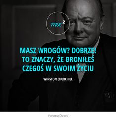 Masz wrogów? DOBRZE! To znaczy, że broniłeś czegoś w swoim życiu. – Winston Churchill Wisdom Thoughts, Words Of Wisdom Quotes, Men Quotes, Poetry Quotes, Life Quotes, Life Philosophy, More Words, Life Motivation, Powerful Words