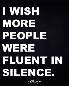 I wish more people were fluent in silence.