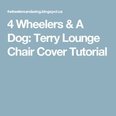 4 Wheelers & A Dog: Terry Lounge Chair Cover Tutorial