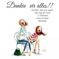 Dankie dat ons saam kan lag (en huil) 'n Vriendin soos is baie spesiaal. Best Quotes, Love Quotes, Inspirational Quotes, Pretty Quotes, Favorite Quotes, Laura Lee, Graphic Quotes, Verse, Best Friends Forever