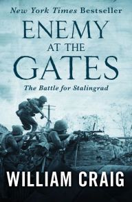 Enemy at the Gates By William Craig - The stunning New York Times bestseller that became a major motion picture starring Jude Law and Joseph Fiennes: Considered the beginning of the end for the Third Reich, the Battle of Stalingrad is brought to life in this well-researched account.