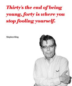 """""""Thirty's the end of being young, forty is where you stop fooling yourself."""""""