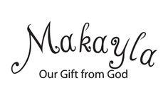 Makayla...our gift from God (custom name)