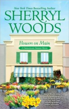 Flowers on Main (Chesapeake Shores Series #2) by Sherryl Woods. Click on the cover to see if the book's available at Otis Library.