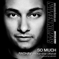 Raghav ft. Kardinal Official - So Much (Naveen Kumar Remix)  www.naveen-kumar.com  www.facebook.com/djnaveenkumar  www.twitter.com/djnaveenkumar  www.myspace.com/naveenkumarmusik  www.youtube.com/djnaveenkumar