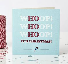 'Whoop Whoop Whoop! A modern twist to the traditional 'ho ho ho' Christmas greeting.
